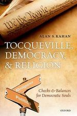 Tocqueville, Democracy, and Religion : Checks and Balances for Democratic Souls - Alan S. Kahan