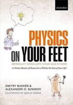 Physics on Your Feet: Berkeley Graduate Exam Questions : Or Ninety Minutes of Shame but a PhD for the Rest of Your Life! - Dmitry Budker