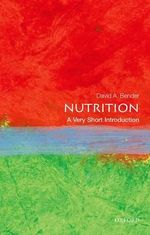 Nutrition : A Very Short Introduction - David Bender