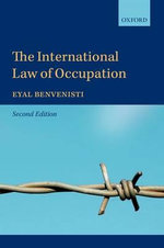 The International Law of Occupation : Criminal Law and the Regulation of Immigration - Eyal Benvenisti
