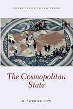 The Cosmopolitan State : Essays in Second-personal Ethics I - H.Patrick Glenn