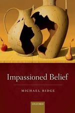 Impassioned Belief - Michael Ridge