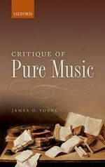 Critique of Pure Music : A Philosophy of Curating - James O. Young