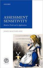 Assessment Sensitivity : Relative Truth and its Applications - John MacFarlane
