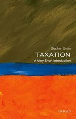 Taxation : A Very Short Introduction - Stephen Smith