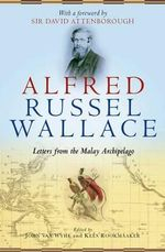 Alfred Russel Wallace : Letters from the Malay Archipelago - Sir David Attenborough