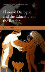 Platonic Dialogue and the Education of the Reader : Sino-Japanese and Greco-Roman Comparisons - A. K. Cotton