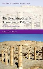 The Byzantine-Islamic Transition in Palestine : An Archaeological Approach - Gideon Avni