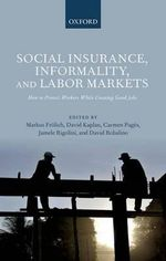 Social Insurance, Informality, and Labor Markets : How to Protect Workers While Creating Good Jobs
