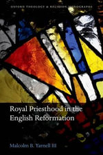 Royal Priesthood in the English Reformation : Soviet Mennonite Life Under Communist and Nazi Rul... - Malcolm B. Yarnell III