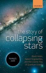 The Story of Collapsing Stars : Black Holes, Naked Singularities, and the Cosmic Play of Quantum Gravity - Pankaj S. Joshi