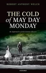 The Cold of May Day Monday : An Approach to Irish Literary History - Robert Anthony Welch