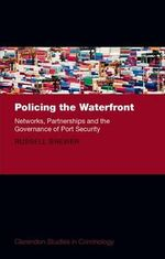 Policing the Waterfront : Networks, Partnerships and the Governance of Port Security - Russell Brewer