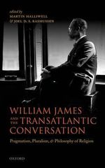 William James and the Transatlantic Conversation : Pragmatism, Pluralism, and Philosophy of Religion - Martin Halliwell