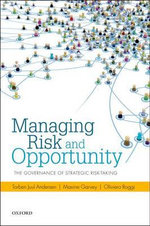 Managing Risk and Opportunity : The Governance of Strategic Risk-Taking - Torben Juul Andersen