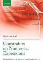 Constraints on Numerical Expressions : Oxford Studies in Semantics and Pragmatics - Chris Cummins
