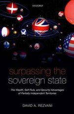 Surpassing the Sovereign State : The Wealth, Self-Rule, and Security Advantages of Partially Independent Territories - David A. Rezvani