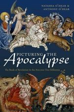 Picturing the Apocalypse : The Book of Revelation in the Arts Over Two Millennia - Natasha O'Hear