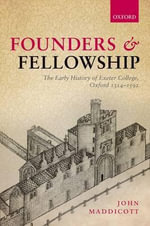 Founders and Fellowship : The Early History of Exeter College, Oxford, 1314-1592 - John Maddicott