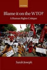 Blame it on the WTO? : A Human Rights Critique - Sarah Joseph
