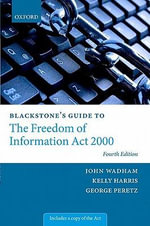 Blackstone's Guide to the Freedom of Information Act 2000 - John Wadham