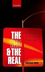 The Red and the Real : An Essay on Color Ontology - Jonathan Cohen