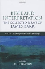 Bible and Interpretation : The Collected Essays of James Barr: Interpretation and Theology v. I - James Barr