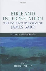 Bible and Interpretation : The Collected Essays of James Barr: Biblical Studies v. II - James Barr