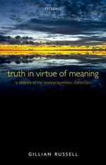 Truth in Virtue of Meaning : A Defence of the Analytic/Synthetic Distinction - Gillian Russell