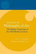 Hegel: Lectures on the Philosophy of Art : The Hotho Transcript of the 1823 Berlin Lectures
