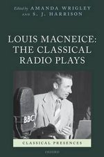 Louis MacNeice : The Classical Radio Plays - Amanda Wrigley