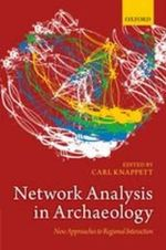 Network Analysis in Archaeology : New Approaches to Regional Interaction