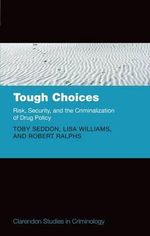 Tough Choices : Risk, Security and the Criminalization of Drug Policy - Toby Seddon