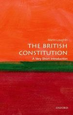 The British Constitution : A Very Short Introduction - Martin Loughlin