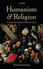 Humanism and Religion : A Call for the Renewal of Western Culture - Jens Zimmermann