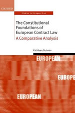 The Constitutional Foundations of European Contract Law : A Comparative Analysis - Kathleen Gutman