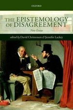 The Epistemology of Disagreement : New Essays