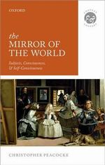 The Mirror of the World : Subjects, Consciousness, and Self-Consciousness - Christopher Peacocke