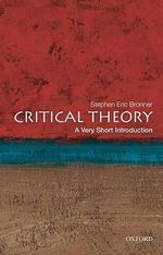 Critical Theory : A Very Short Introduction - Stephen Eric Bronner