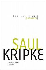 Philosophical Troubles: v. 1 : Collected Papers - Saul A. Kripke