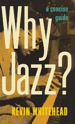 Why Jazz? : A Concise Guide - Kevin Whitehead