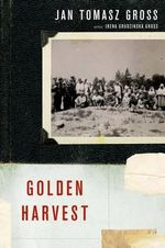 Golden Harvest : Events at the Periphery of the Holocaust - Jan T. Gross