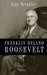 Franklin Delano Roosevelt - Alan Brinkley