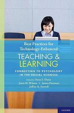 Best Practices for Technology-Enhanced Teaching and Learning : Connecting to Psychology and the Social Sciences - Dana S. Dunn