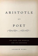 Aristotle as Poet : The Song for Hermias and Its Contexts - Andrew L. Ford