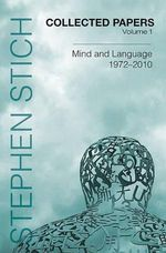 Collected Papers : Mind and Language, 1972-2010 v. 1 - Stephen Stich