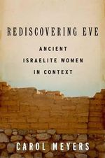 Rediscovering Eve : Ancient Israelite Women in Context - Carol L. Meyers