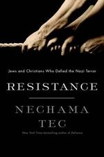 Resistance : How Jews and Christians Fought Back Against the Nazis - Nechama Tec