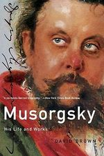 Musorgsky : His Life and Works - David Brown