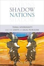 Shadow Nations : Tribal Sovereignty and the Limits of Legal Pluralism - Bruce Duthu
